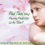 Phương Pháp Phá Thai An Toàn Phù Hợp Tuổi Thai